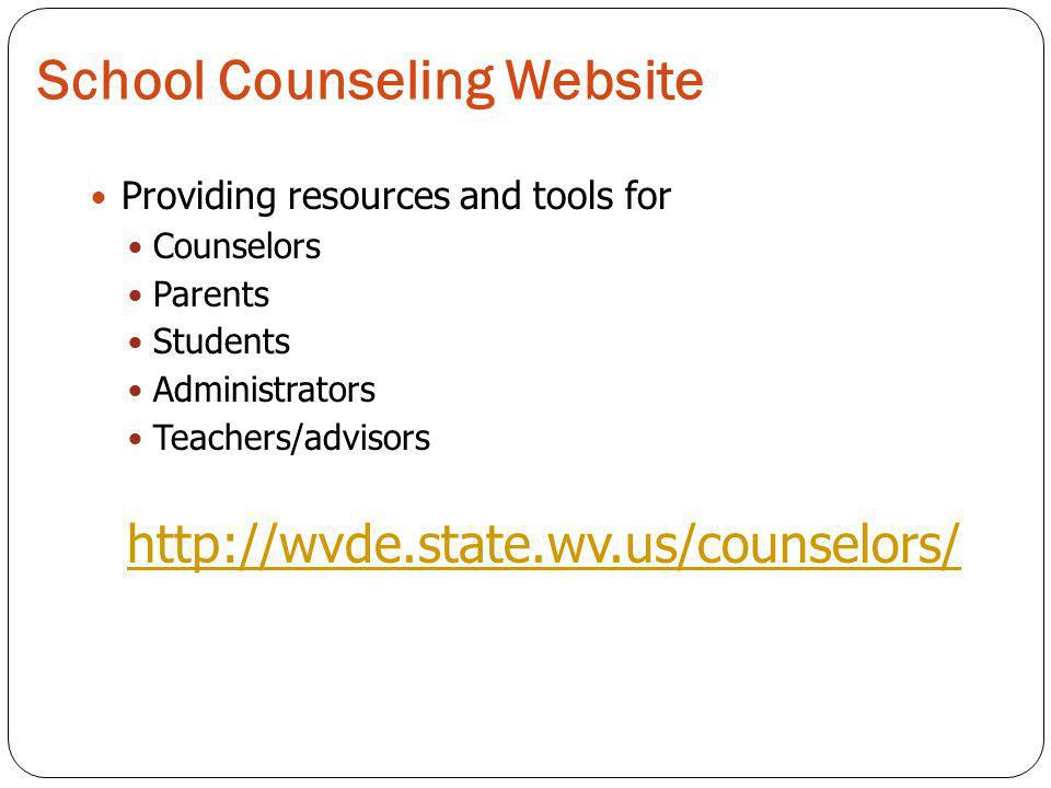 School Counseling Website Providing resources and tools for Counselors Parents Students Administrators Teachers/advisors http://wvde.state.wv.us/counselors/