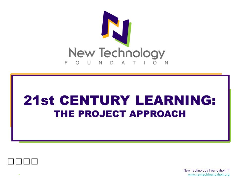 New Technology Foundation www.newtechfoundation.org QUALITITIES OF ACADEMICALLY RIGOROUS AND ENGAGING PBL UNITS Authenticity Academic Rigor Applied Learning Active Exploration Adult Connections Assessment Practices Use of Technology Project Idea Rubric