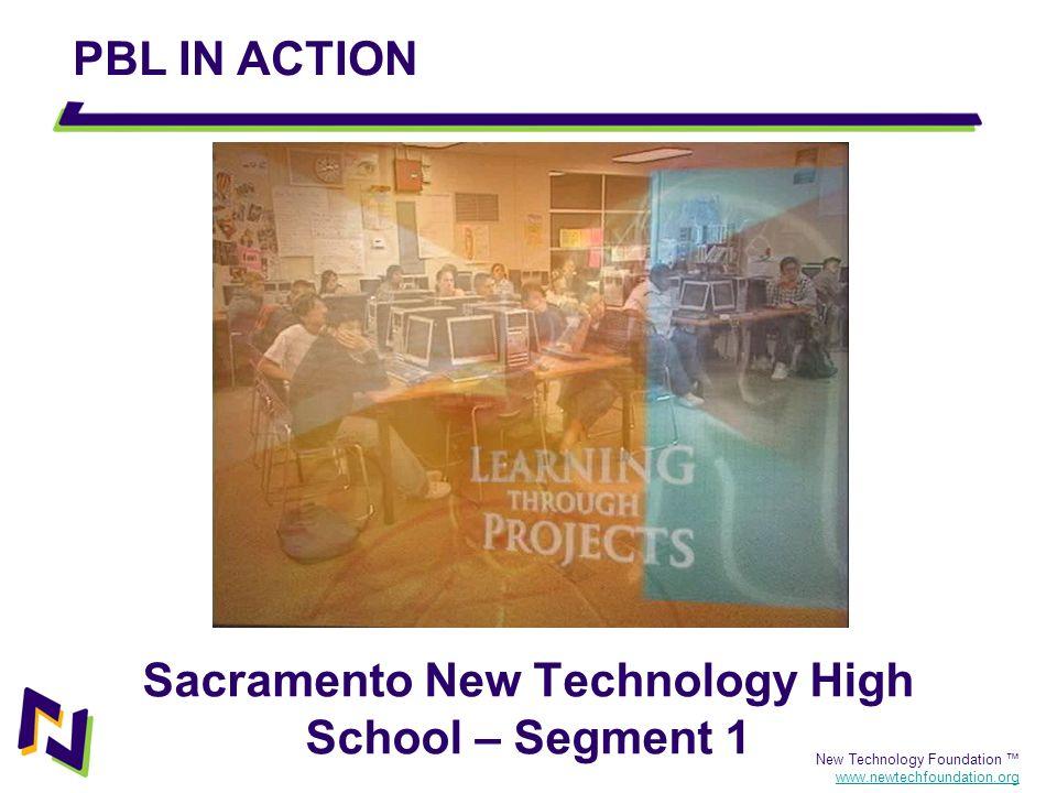 New Technology Foundation www.newtechfoundation.org Sacramento New Technology High School – Segment 1 PBL IN ACTION