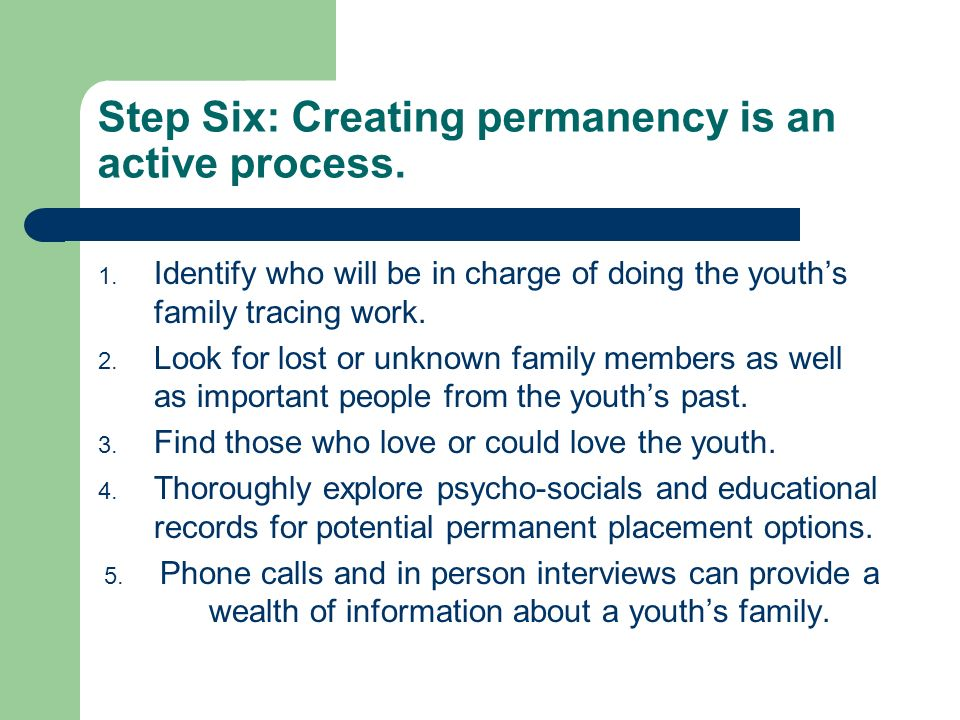 Step Six: Creating permanency is an active process.