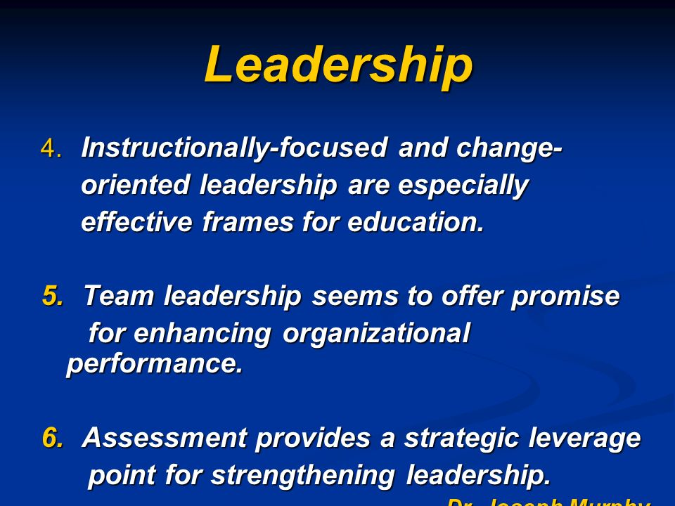 Leadership 4. Instructionally-focused and change- oriented leadership are especially oriented leadership are especially effective frames for education
