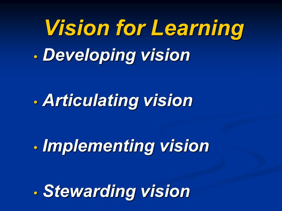 Vision for Learning Developing vision Developing vision Articulating vision Articulating vision Implementing vision Implementing vision Stewarding vis