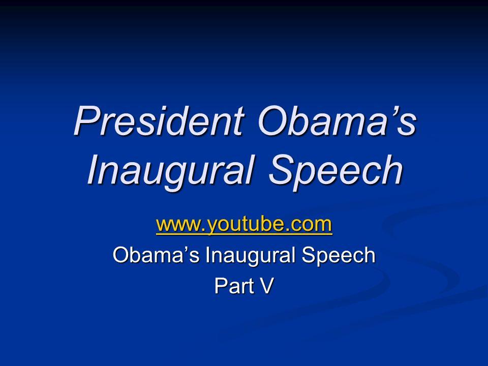President Obamas Inaugural Speech www.youtube.com Obamas Inaugural Speech Part V