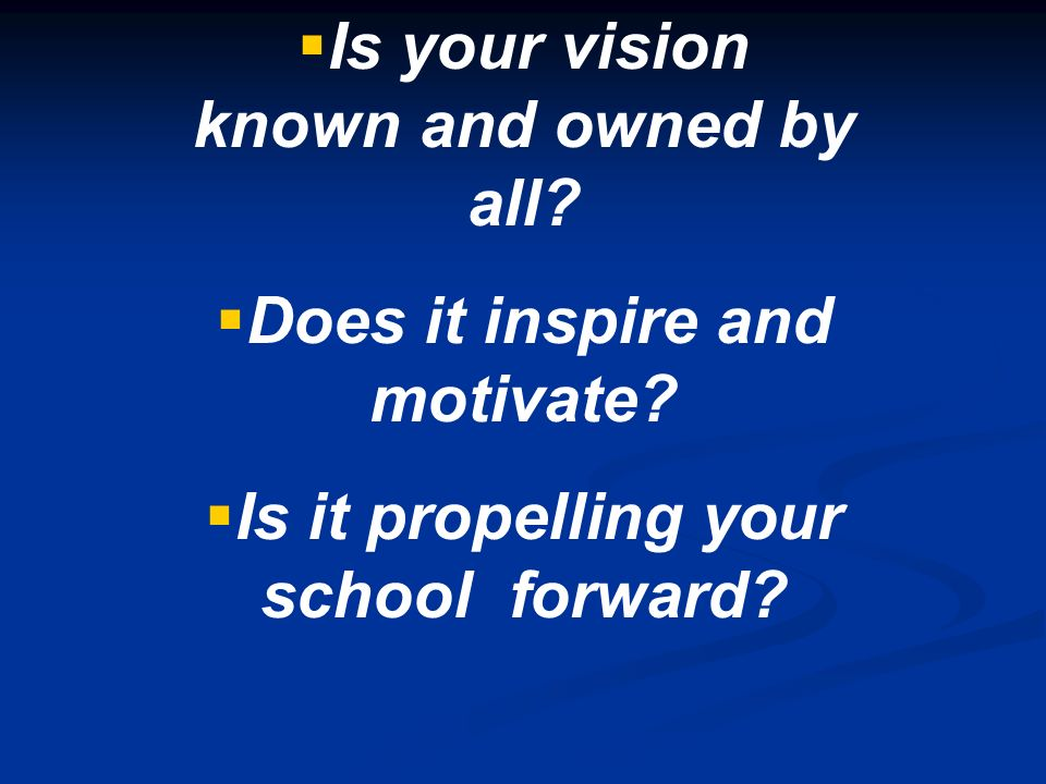 Is your vision known and owned by all? Does it inspire and motivate? Is it propelling your school forward?