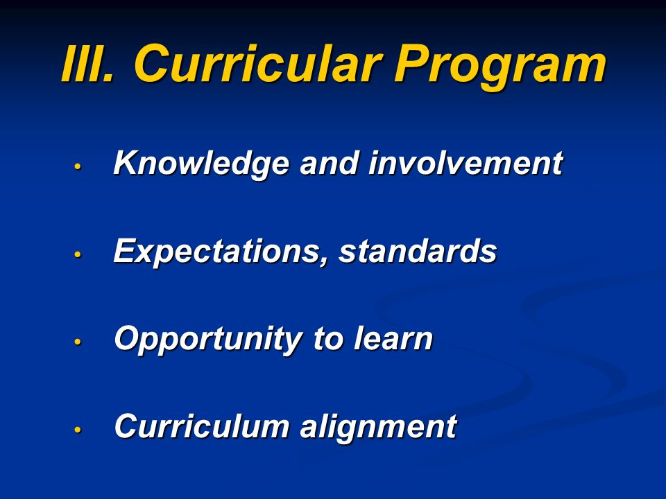 III. Curricular Program Knowledge and involvement Knowledge and involvement Expectations, standards Expectations, standards Opportunity to learn Oppor
