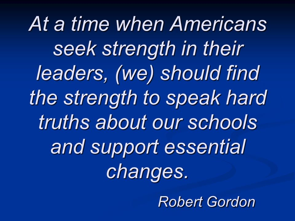 At a time when Americans seek strength in their leaders, (we) should find the strength to speak hard truths about our schools and support essential ch