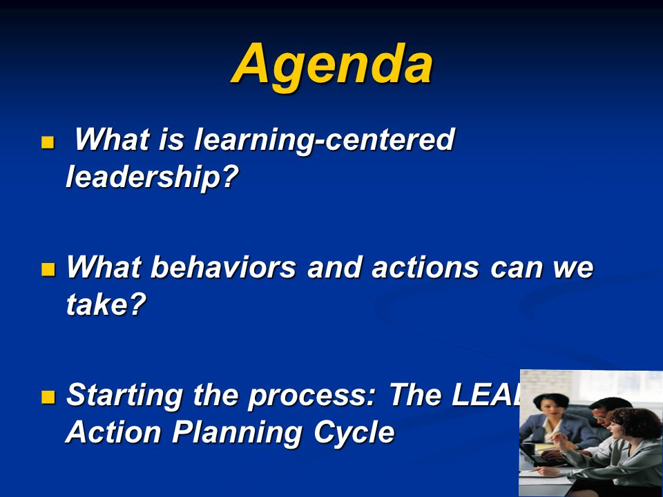 Agenda What is learning-centered leadership? What is learning-centered leadership? What behaviors and actions can we take? What behaviors and actions