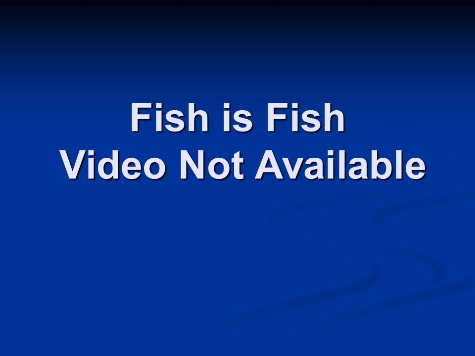Fish is Fish Video Not Available