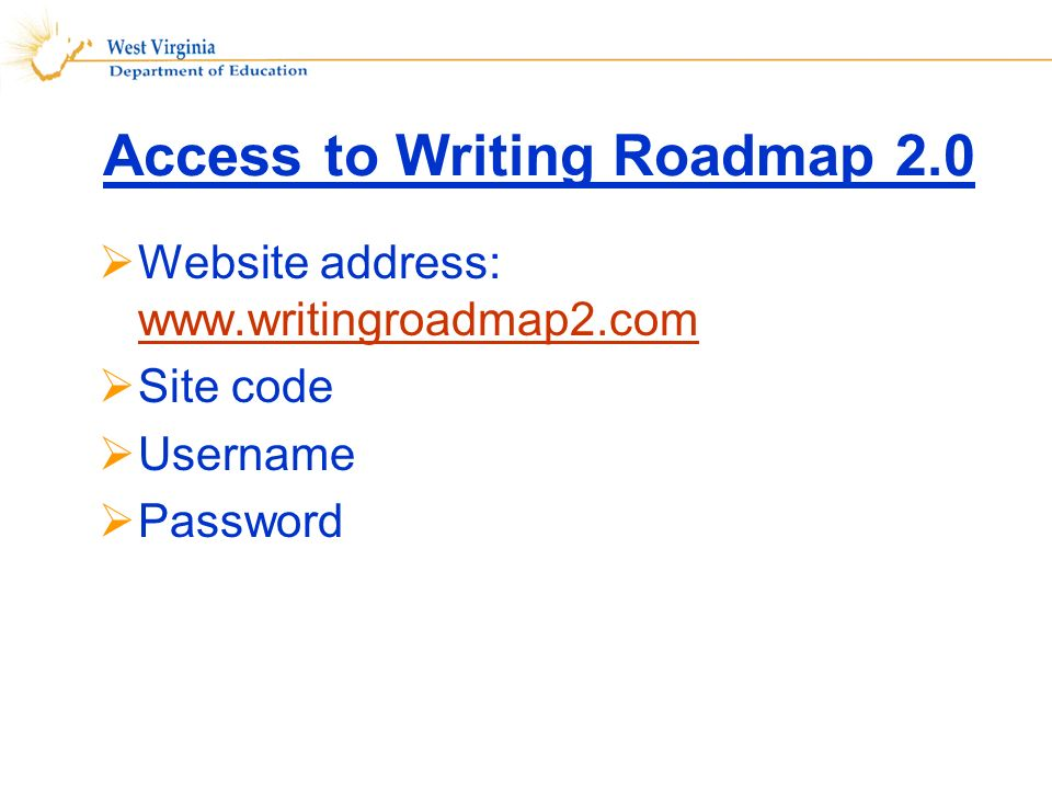Access to Writing Roadmap 2.0 Website address: www.writingroadmap2.com www.writingroadmap2.com Site code Username Password