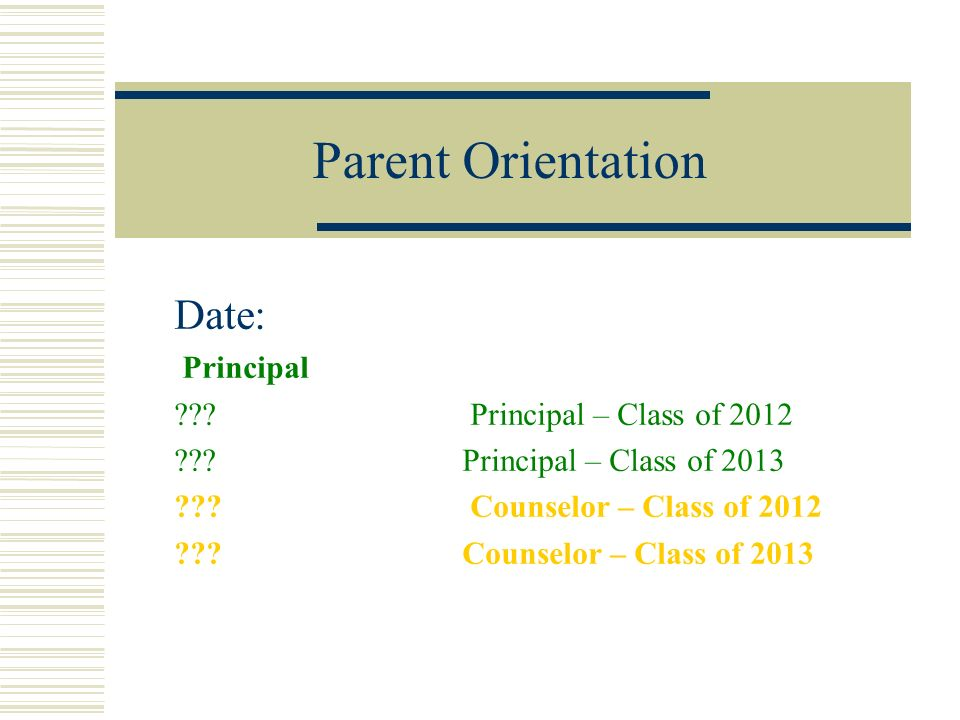 Parent/Student Orientation Date: Principals ??.Principal – Class of 2009 ??.