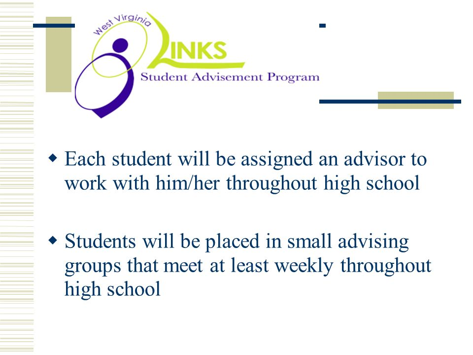 y Each student will be assigned an advisor to work with him/her throughout high school Students will be placed in small advising groups that meet at l
