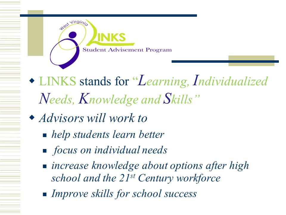 . LINKS stands for L earning, I ndividualized N eeds, K nowledge and S kills Advisors will work to help students learn better focus on individual need