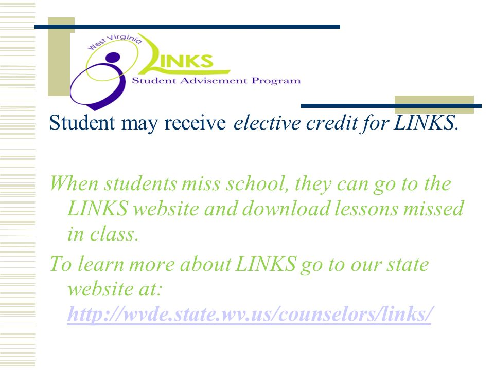 . Student may receive elective credit for LINKS. When students miss school, they can go to the LINKS website and download lessons missed in class. To