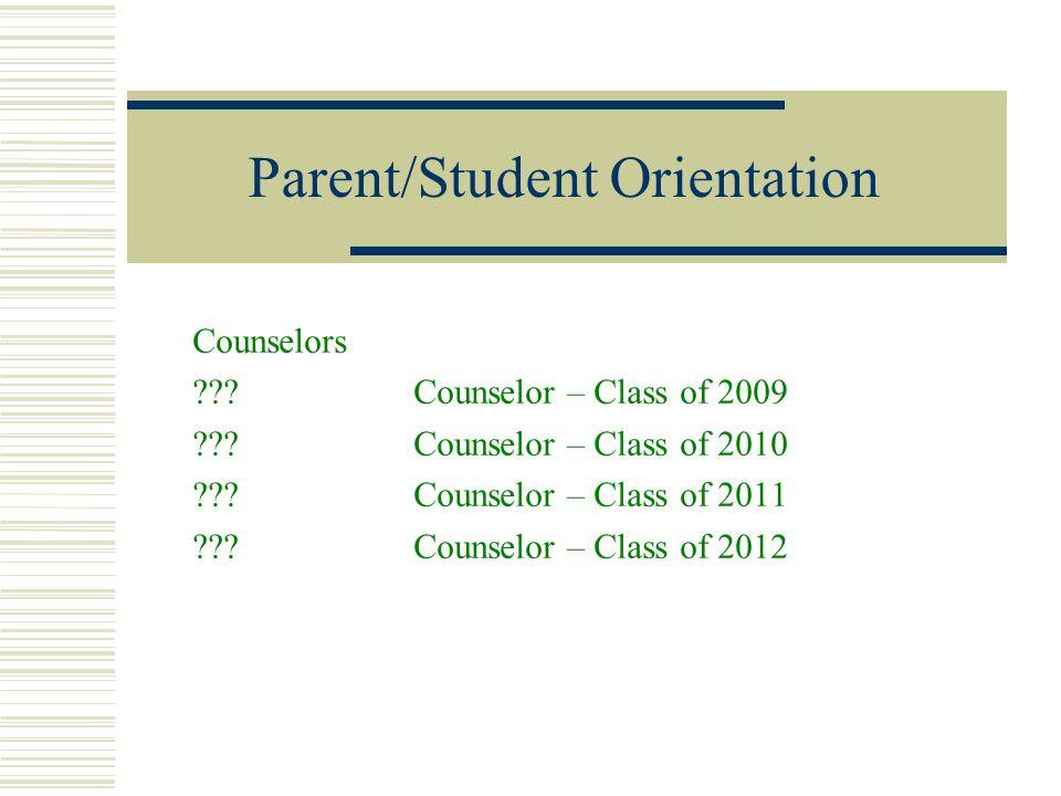 Parent/Student Orientation Counselors ??? Counselor – Class of 2009 ??? Counselor – Class of 2010 ??? Counselor – Class of 2011 ??? Counselor – Class