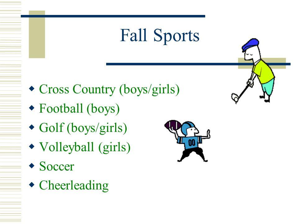 Fall Sports Cross Country (boys/girls) Football (boys) Golf (boys/girls) Volleyball (girls) Soccer Cheerleading