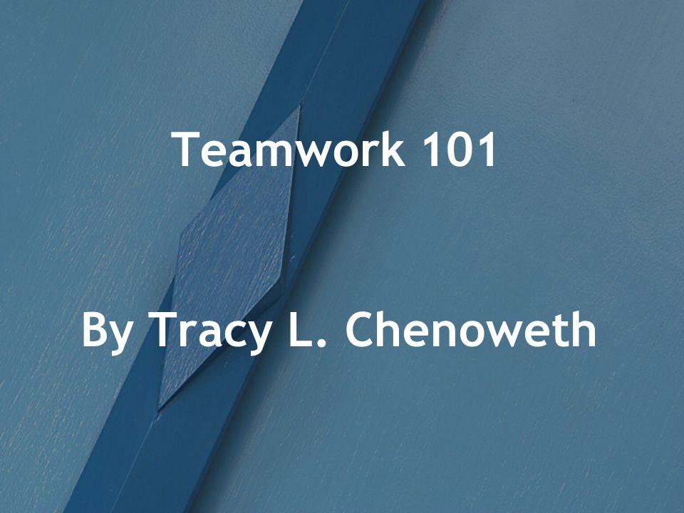 Teamwork 101 By Tracy L. Chenoweth