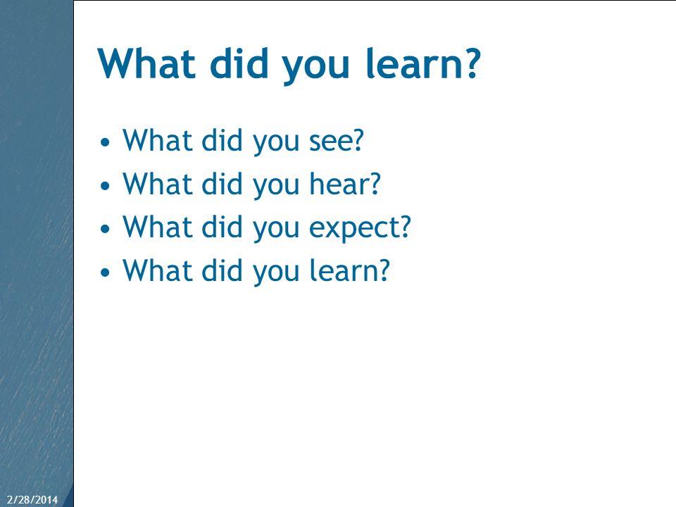 2/28/201436 What did you learn? What did you see? What did you hear? What did you expect? What did you learn?