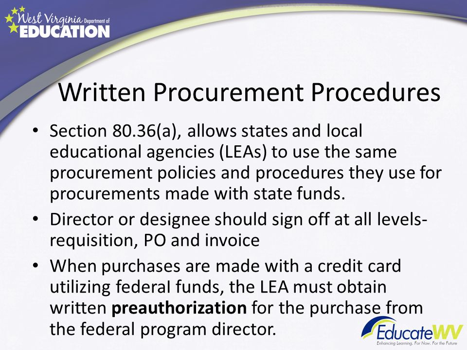 Written Procurement Procedures Section 80.36(a), allows states and local educational agencies (LEAs) to use the same procurement policies and procedur
