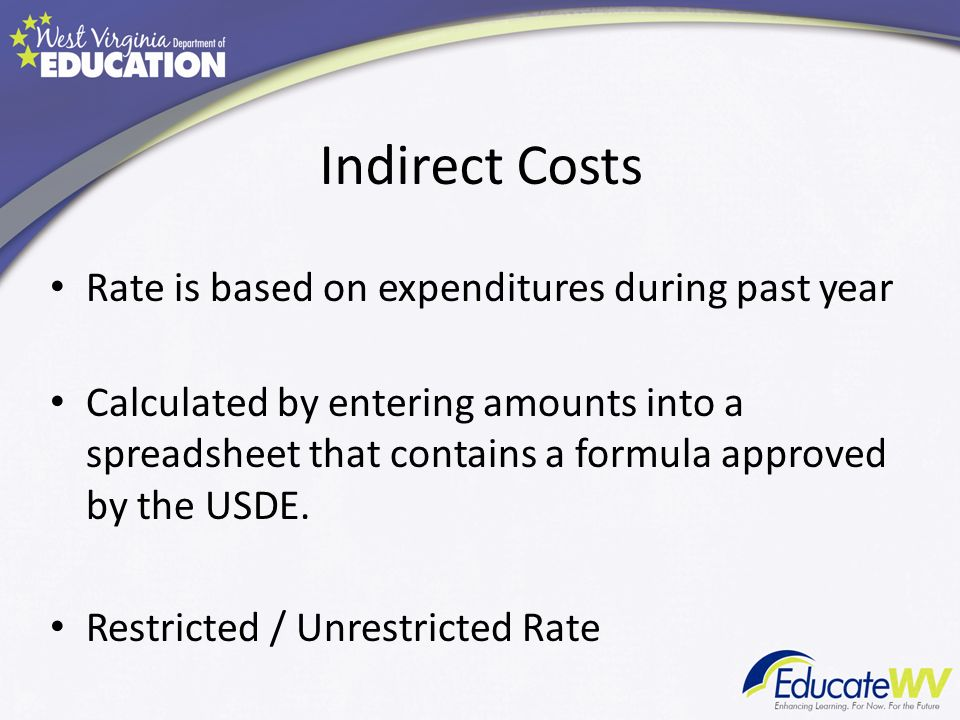 Indirect Costs Rate is based on expenditures during past year Calculated by entering amounts into a spreadsheet that contains a formula approved by the USDE.