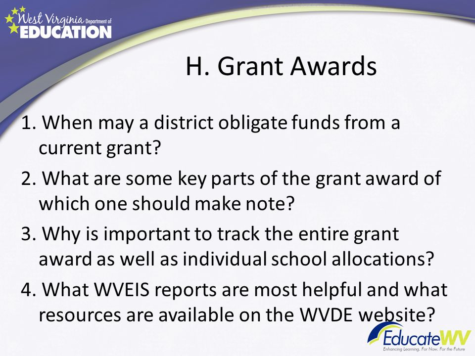 H. Grant Awards 1. When may a district obligate funds from a current grant.