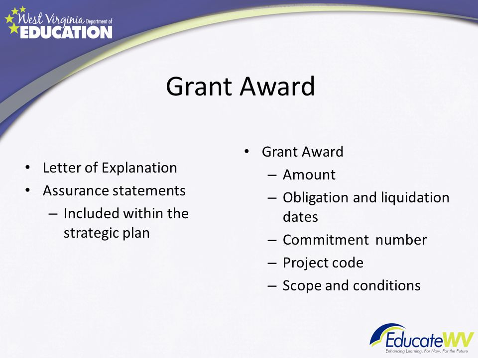Grant Award Letter of Explanation Assurance statements – Included within the strategic plan Grant Award – Amount – Obligation and liquidation dates – Commitment number – Project code – Scope and conditions
