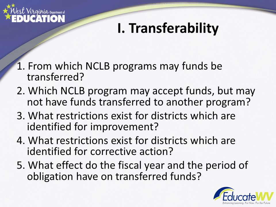 I. Transferability 1. From which NCLB programs may funds be transferred.