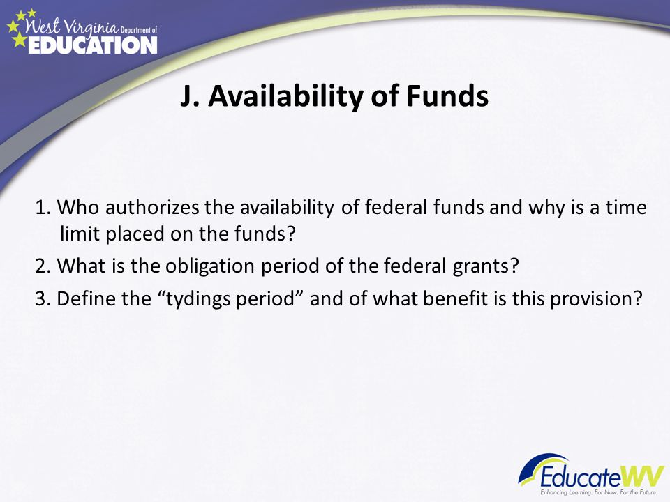 J. Availability of Funds 1.