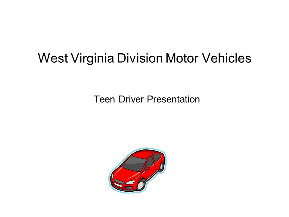 West Virginia Division Motor Vehicles Teen Driver Presentation