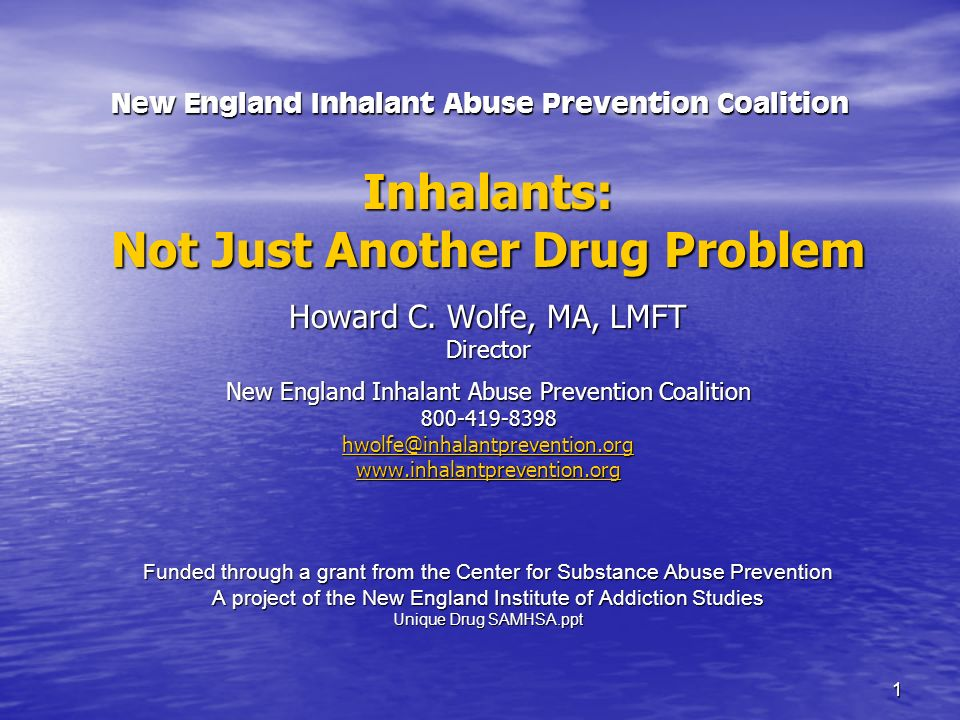 1 New England Inhalant Abuse Prevention Coalition Inhalants: Not Just Another Drug Problem Howard C. Wolfe, MA, LMFT Director New England Inhalant Abu