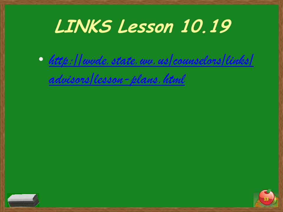 LINKS Lesson 10.19 http://wvde.state.wv.us/counselors/links/ advisors/lesson-plans.html http://wvde.state.wv.us/counselors/links/ advisors/lesson-plan