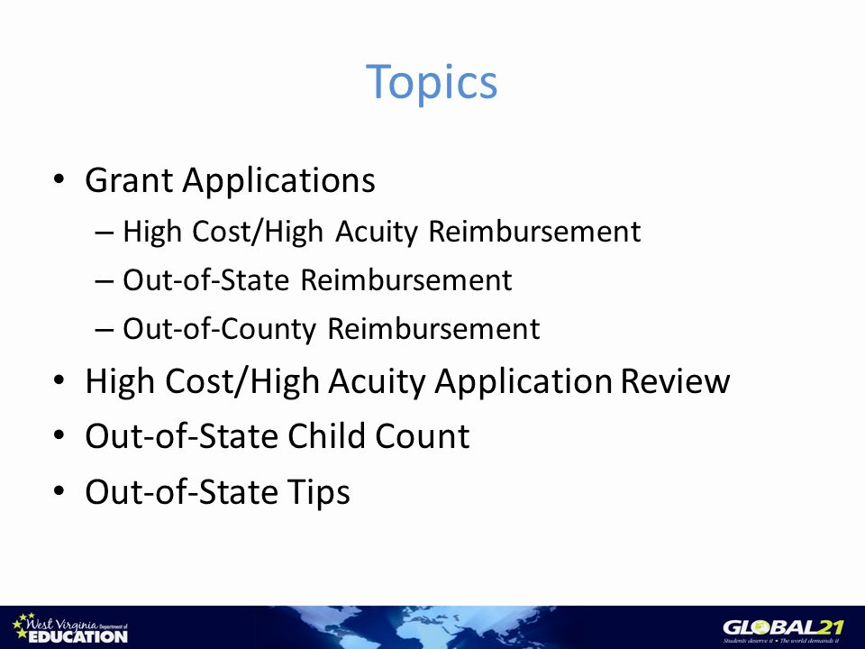 Topics Grant Applications – High Cost/High Acuity Reimbursement – Out-of-State Reimbursement – Out-of-County Reimbursement High Cost/High Acuity Application Review Out-of-State Child Count Out-of-State Tips