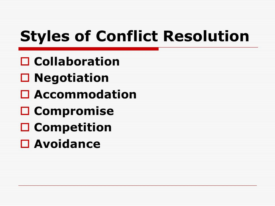 Styles of Conflict Resolution Collaboration Negotiation Accommodation Compromise Competition Avoidance