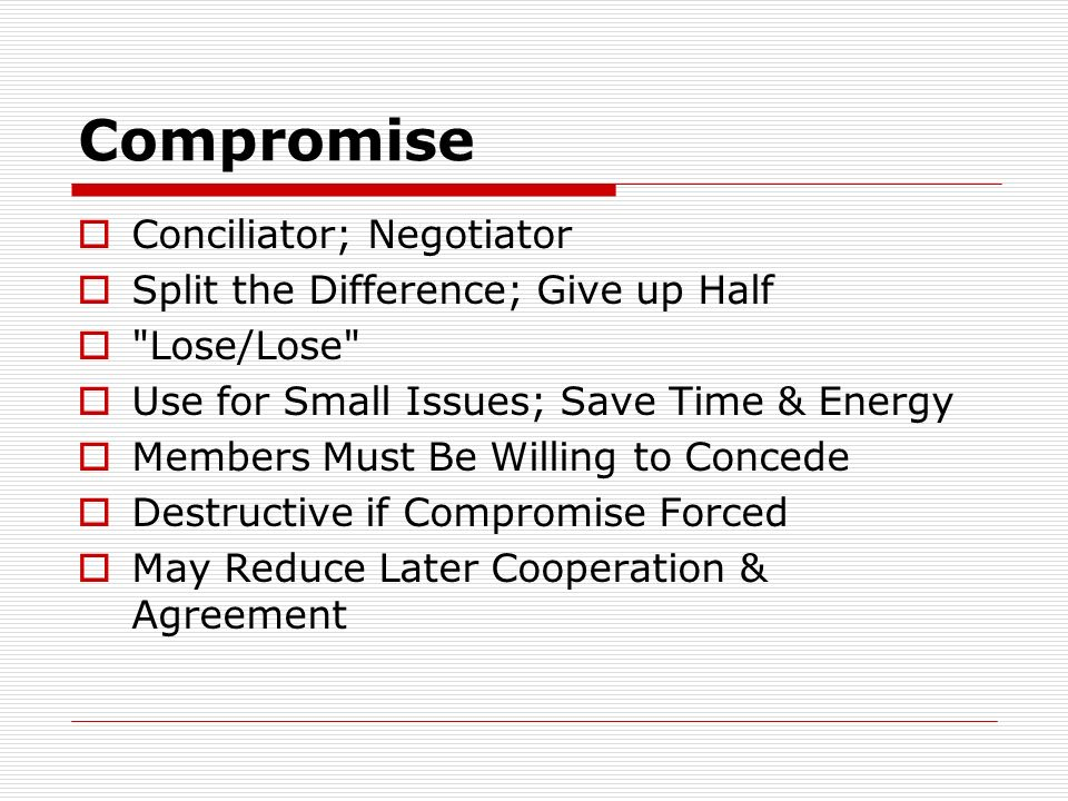 Compromise Conciliator; Negotiator Split the Difference; Give up Half