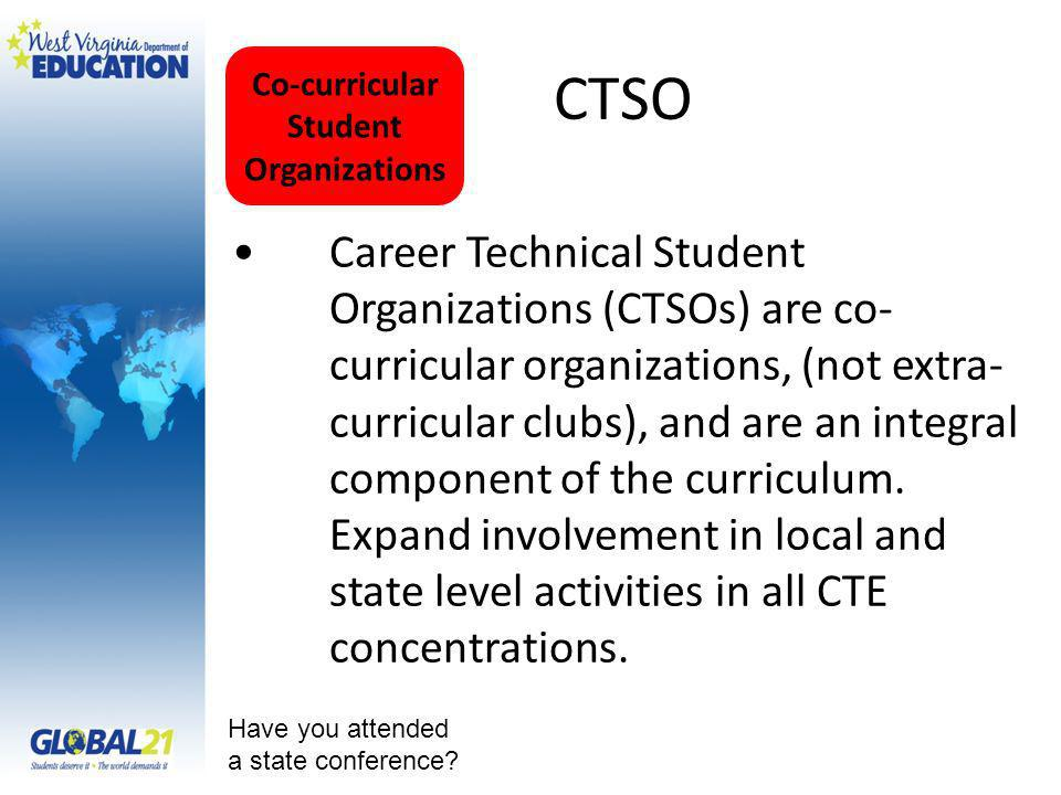 CTSO Career Technical Student Organizations (CTSOs) are co- curricular organizations, (not extra- curricular clubs), and are an integral component of the curriculum.