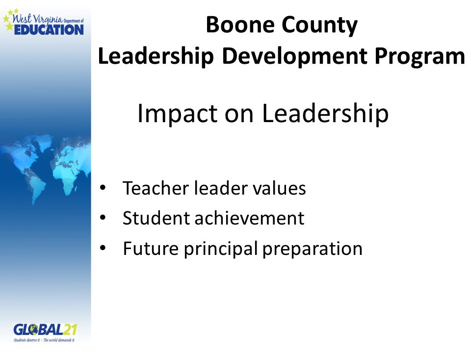 Impact on Leadership Teacher leader values Student achievement Future principal preparation Boone County Leadership Development Program