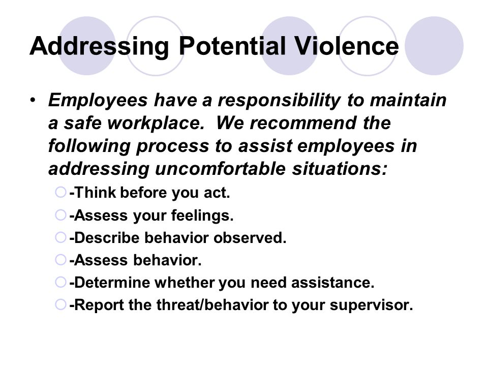 Addressing Potential Violence Employees have a responsibility to maintain a safe workplace.