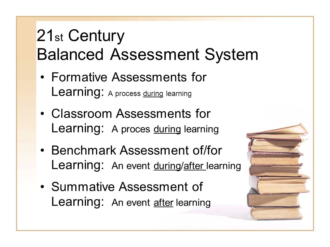 21 st Century Balanced Assessment System Formative Assessments for Learning: A process during learning Classroom Assessments for Learning: A proces du