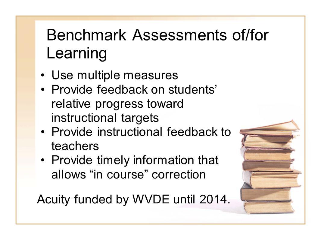 Benchmark Assessments of/for Learning Use multiple measures Provide feedback on students relative progress toward instructional targets Provide instru