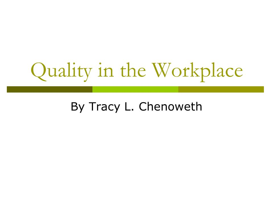 Quality in the Workplace By Tracy L. Chenoweth