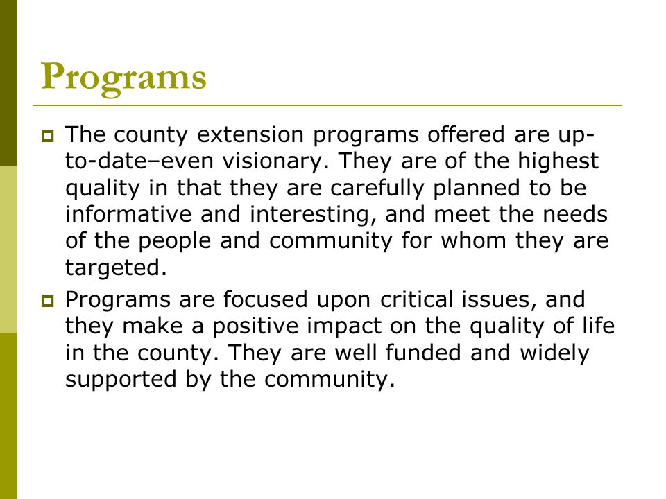 Programs The county extension programs offered are up- to-date–even visionary. They are of the highest quality in that they are carefully planned to b