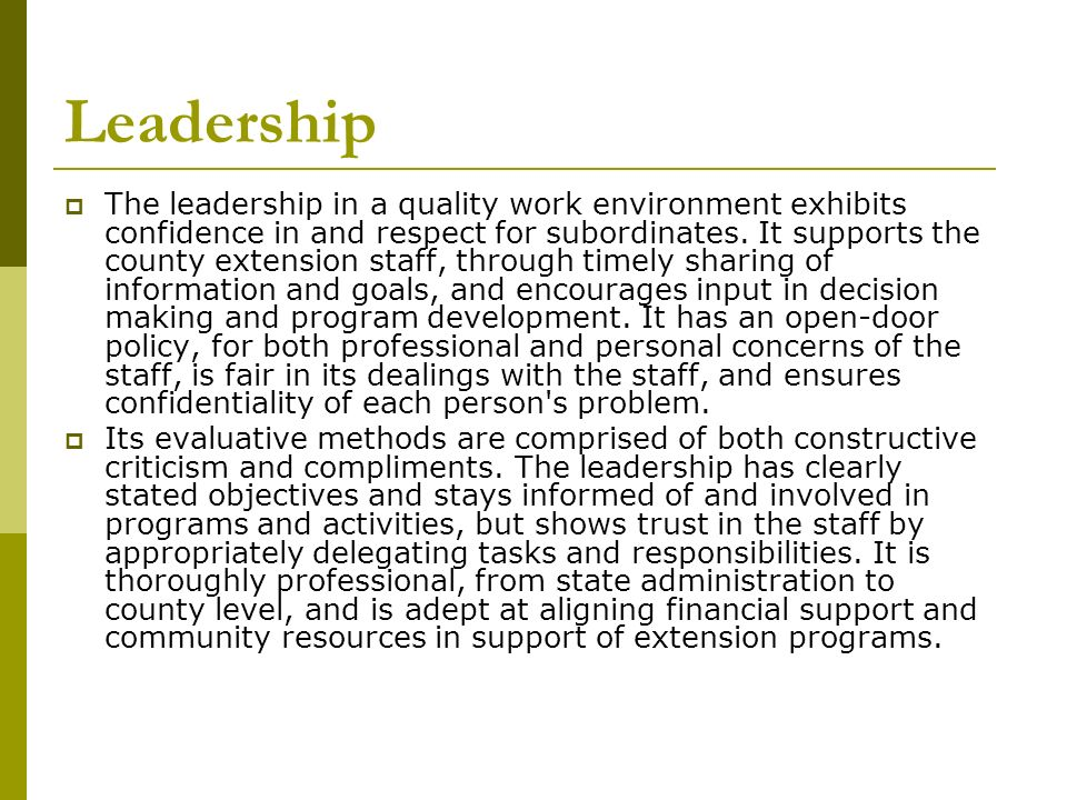 Leadership The leadership in a quality work environment exhibits confidence in and respect for subordinates. It supports the county extension staff, t