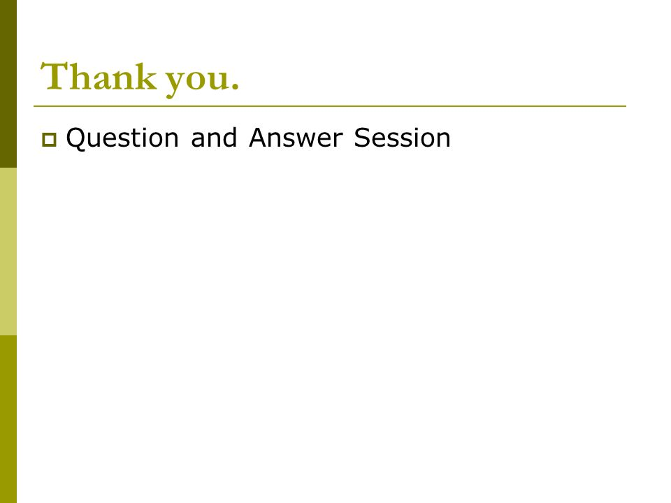 Thank you. Question and Answer Session