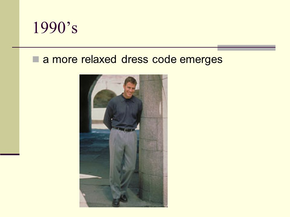 1990s a more relaxed dress code emerges