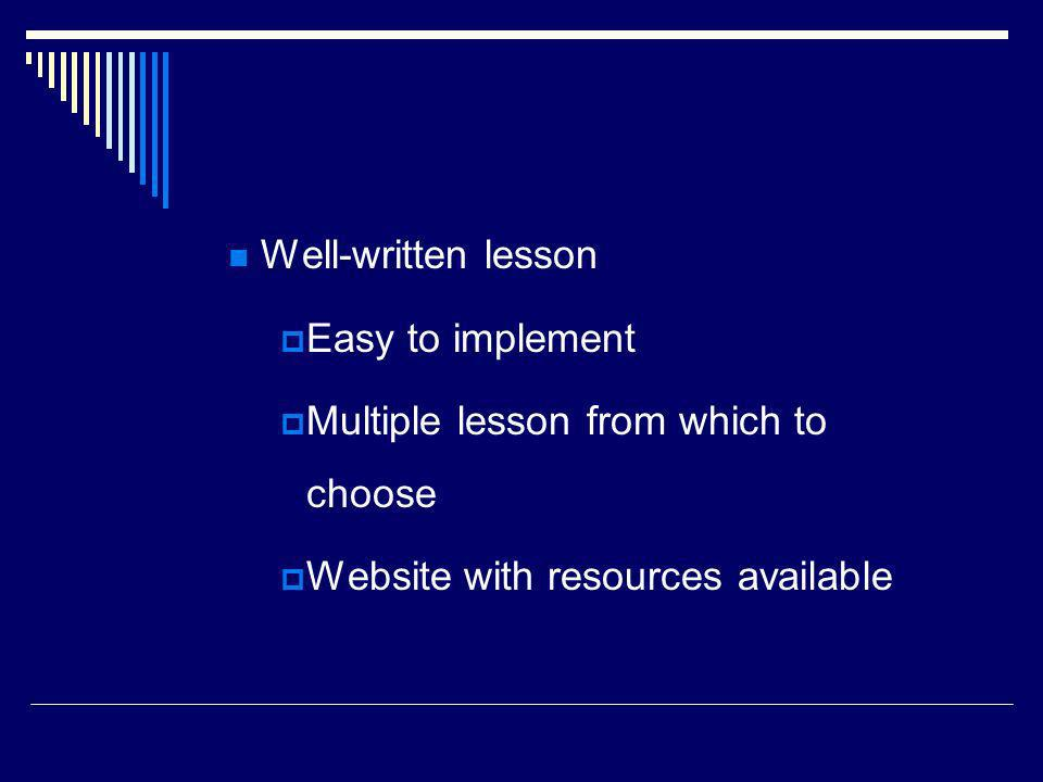 Well-written lesson Easy to implement Multiple lesson from which to choose Website with resources available
