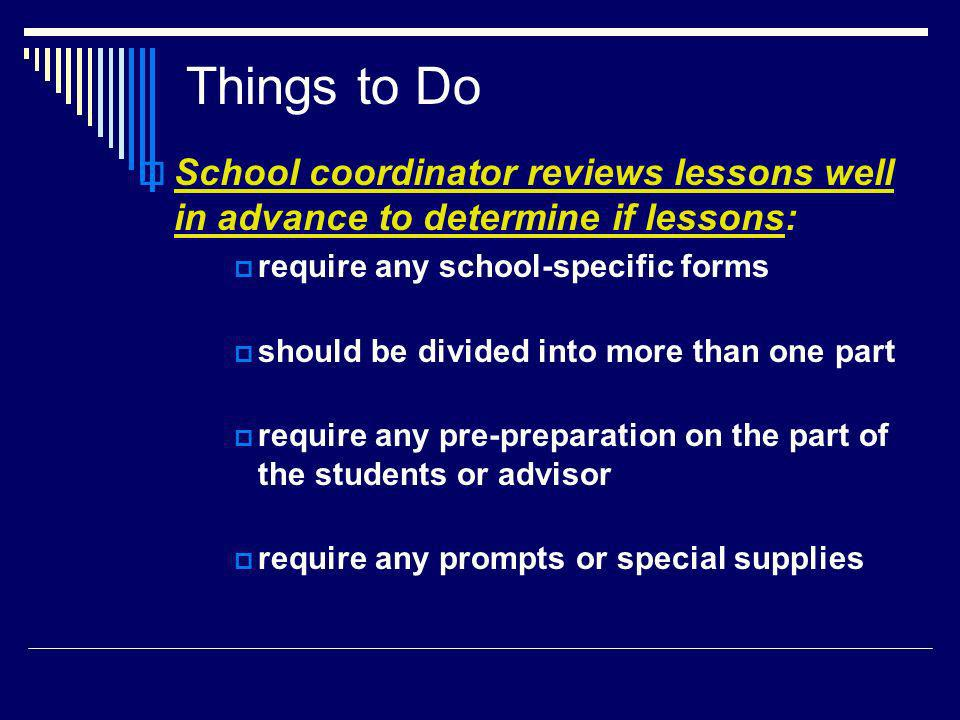 Things to Do School coordinator reviews lessons well in advance to determine if lessons: require any school-specific forms should be divided into more