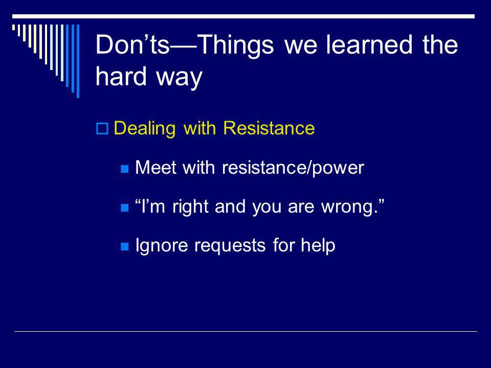 DontsThings we learned the hard way Dealing with Resistance Meet with resistance/power Im right and you are wrong.