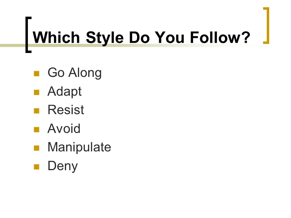 Which Style Do You Follow? Go Along Adapt Resist Avoid Manipulate Deny