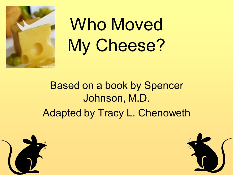 The Story of Who Moved My Cheese.