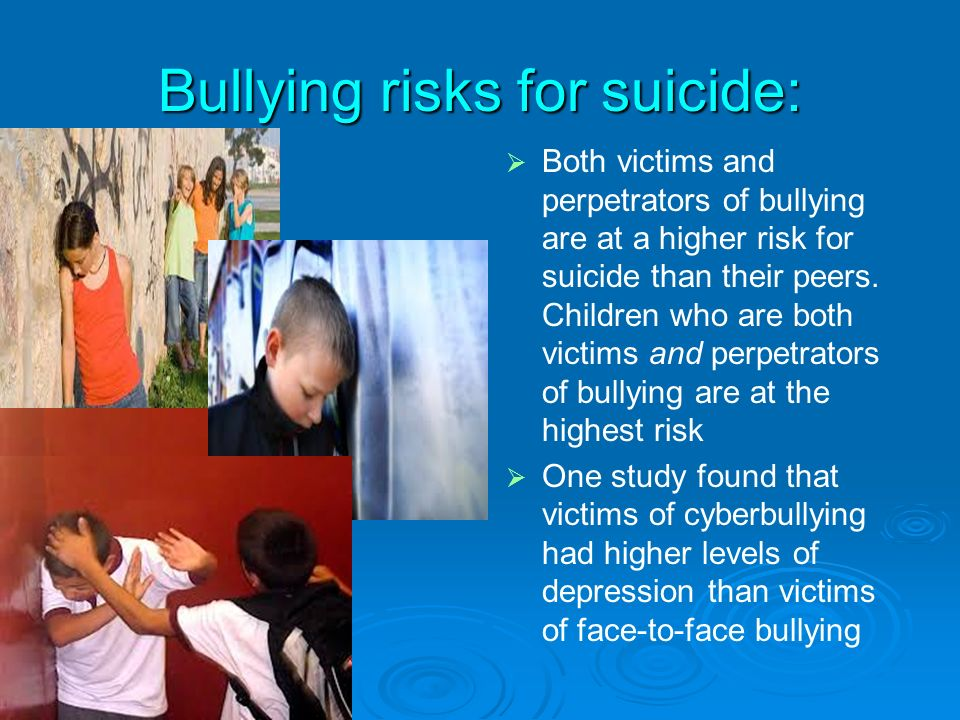 Bullying risks for suicide: Verbal Verbal Physical Physical Relational Relational Both victims and perpetrators of bullying are at a higher risk for suicide than their peers.