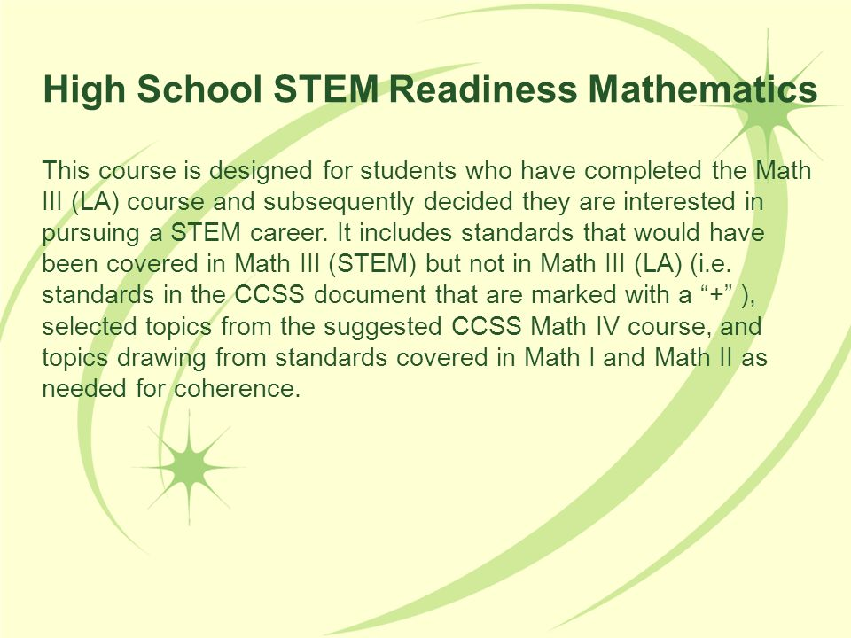 This course is designed for students who have completed the Math III (LA) course and subsequently decided they are interested in pursuing a STEM caree